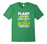 Gardeners Quote Plant Your Garden And Decorate Your Soul Shirts Forest Green
