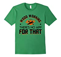 Woodworking Theres No App For That Job Pride Shirt Forest Green