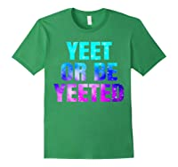 Yeet Or Be Yeeted Funny Dank Meme Cool Trending Saying Shirts Forest Green