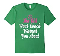 Soccer Girl Your Coach Warned About S Sports Shirts Forest Green