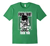 Forgive Forget Fuck That And Fuck You Profanity Quote Shirts Forest Green