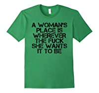 Woman\\\'s Place Is Wherever She Wants Funny Feminist Gift Idea T-shirt Forest Green