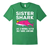 Sister Shark Like A Normal Sister Only More Jawsome Gift T-shirt Forest Green