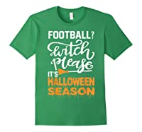 Football Witch Please It Is Halloween Season Shirts Forest Green