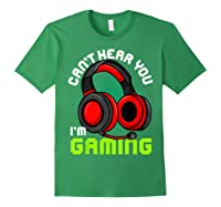 Can\\\'t Hear You I\\\'m Gaming Gamer Gamers Funny Saying T-shirt Forest Green