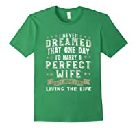 I Never Dreamed I\\\'d Marry A Perfect Wife T-shirt Funny Gift Forest Green
