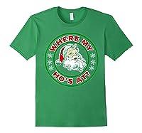 Naughty Christmas Santa Where My Ho's A Shirts Forest Green