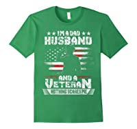 Dad Husband Veteran Nothing Scares Me American Flag Shirts Forest Green