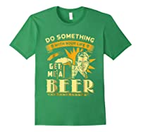 Funny Get Me A Beer Retro Do Something With Your Life Shirts Forest Green