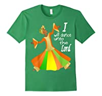 Praise Dance, I Will Dance Unto The Lord Inspirational Shirts Forest Green