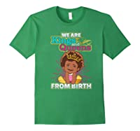 We Are Kings And Queens From Birth Black Girl Magic Gift Shirts Forest Green