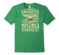 Freedom Isn't Free Proud Daughter Of A World War 2 Veteran Shirts Forest Green
