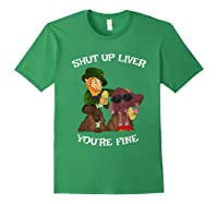 Shut Up Liver Youre Fine St Patricks Day Gifts Shirts Forest Green