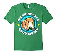 It\\\'s Guinea Be A Good Wheek   Cute Cavy Gift   Guinea Pig T-shirt Forest Green