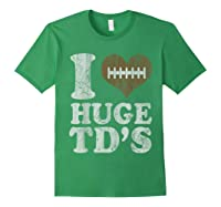 Football I Love Huge Td's Funny Quotes Humor Sayings Shirts Forest Green