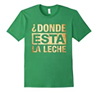 Donde Esta La Leche Where Is The Milk Shirts Forest Green