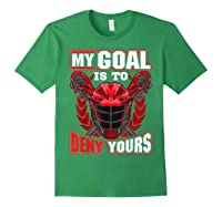 My Goal Is To Deny Yours Lacrosse Goalie & Defender T-shirt Forest Green