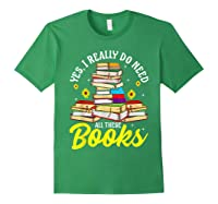 Yes, I Really Do Need All These Books Bookworm Reader T-shirt Forest Green