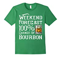 Weekend Forecast 100 Percent Of Bourbon Whiskey Shirts Forest Green