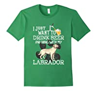 I Just Want To Drink Beer Hang With My Labrador - Retriever T-shirt Forest Green
