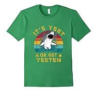 Shark Its Yeet Or Get Yeeten Shirts Forest Green