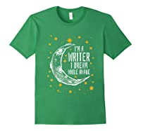 I'm A Writer I Dream While Awake Writer Author Shirts Forest Green