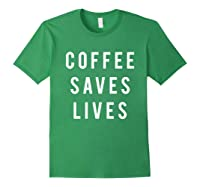 Coffee Saves Lives Shirts Forest Green