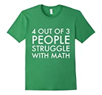 4 Out Of 3 People Struggle With Math T-shirt Geek Nerd Tee Forest Green