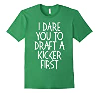 Funny Fantasy Draft Gear I Dare You To Draft A Kicker First T-shirt Forest Green