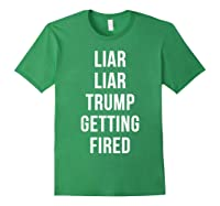 Liar Liar Trump Getting Fired Funny Impeach President T Shirt Forest Green