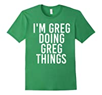 I'm Greg Doing Greg Things Funny Christmas Gift Idea Shirts Forest Green