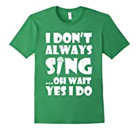 Don't Always Sing Oh Wait Yes Do Funny Singer Gift Shirts Forest Green