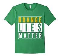 Orange Lies Matter Anti Trump Activist Protest Impeach T Shirt Forest Green