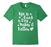 A Dog Makes It Better For Dog Lovers Tshirt T-shirt Forest Green