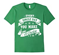 Every Single Day You Make A Choice Happy Self Empowert T Shirt Forest Green