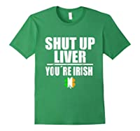 Shut Up Liver Funny Saint Patrick S Day T Shirt Forest Green