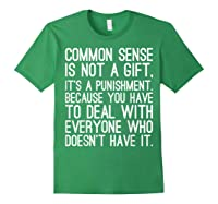Common Sense Is Not A Gift Its A Punisht T Shirt Forest Green