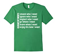 Single Smash Who I Want Ignore Who I Want Neglect Who Tshirt Forest Green