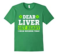 Dear Liver Get Ready Funny Saint Patrick S Day Gift Tshirt Forest Green