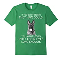 If You Don T Believe They Have Souls German Shepherd Tshirt Forest Green