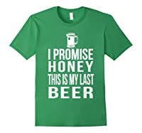 I Promise Honey This Is My Last Beer Tshirt Funny Beer Lover Forest Green