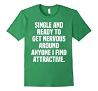Single And Ready To Get Nervous Around Anyone I Attractive Shirts Forest Green