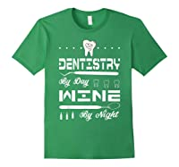 Dentistry By Day Wine By Night Gift Dental Hygienist Shirts Forest Green