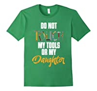 Don T Touch My Tools Or My Daughter Fathers Day T Shirt Forest Green