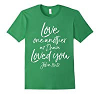 Love One Another As I Have Loved You Shirt Christian T Shirt Forest Green