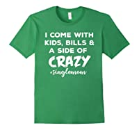 I Come With Bills And A Side Of Crazy Singles Mom Shi Shirts Forest Green