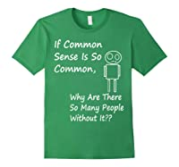 If Common Sense Is So Common Joke Ts Shirts Forest Green