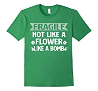 Fragile Not Like A Flower Like A Bomb Shirts Forest Green