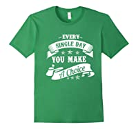 Every Single Day You Make A Choice Happy Self Empowert Premium T Shirt Forest Green