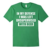 In My Defense I Was Left Unsupervised With Beer Tshirt Forest Green
